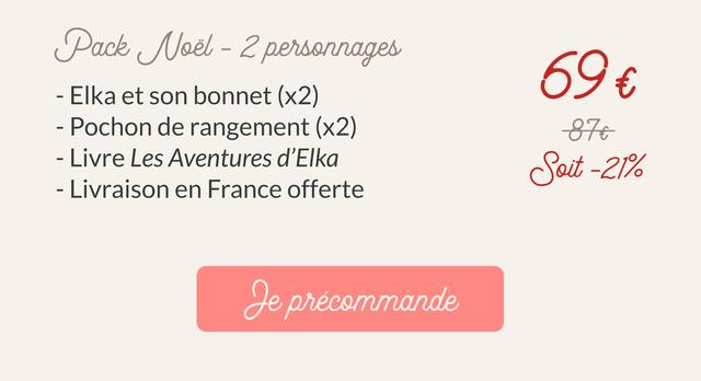 Pack Noel 2persornages 59 E - EIka et son bonnet (x2) Pochon de rangement (x2) 7 Livre Les Aventuresd'Elka Soit -21% - Livraison en France offerte eprecommande