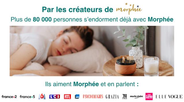 Par les createurs de morphee Plus de 80 000 personnes s'endorment deja avec Morphee aiment Morphee et en parlent france-2 france.5 61 RTL PSYCHOLOGIES GRAZIA mariecaire Sante VOGUE