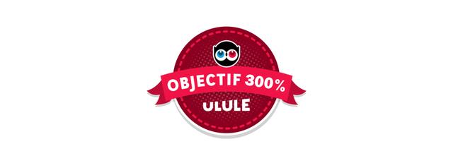 OBJECTIF 300% ULULE