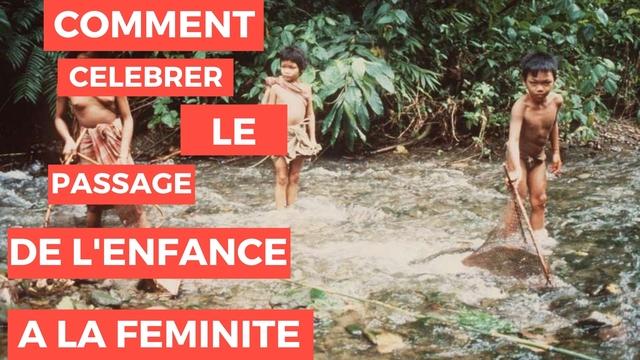 COMMENT CELEBRER LE PASSAGE DE 'ENFANCE A LA FEMINITE