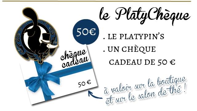 le PlatyCheque LE PLATYPIN'S UN CHEQUE CADEAU DE 50 soe valoi le salon la boutigue de the de the