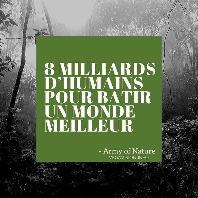 8 MILLIARDS D'HUMAINS POUR BATIR UN MONDE MEILLEUR - Army of Nature VEGAVISION INFO