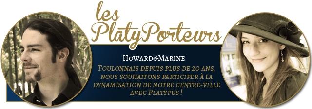 les PlatyPorrtewrrs HowARDeMARINE TOULONNAIS DEPUIS PLUS DE 20 ANs, NOUS SOUHAITONS PARTICIPER A LA DYNAMISATION DE NOTRE CENTRE-VILLE PLATYPUS!