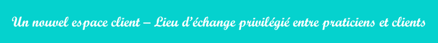nouvel espace client - - Lieu d'echange privilegie entre praticiens et clients
