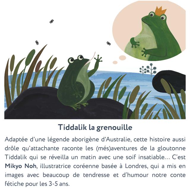 Tiddalik La grenouille Adaptee d'une legende d'Australie, cette histoire aussi drole qu'attachante raconte les (mes)aventures de la gloutonne fetiche pour les 3-5 ans. Tiddalik qui se reveilla un matin avec une soif insatiable.. C'est Mikyo Noh, illustratrice coreenne basee a Londres, qui a mis en images avec beaucoup de tendresse et d'humour notre conte
