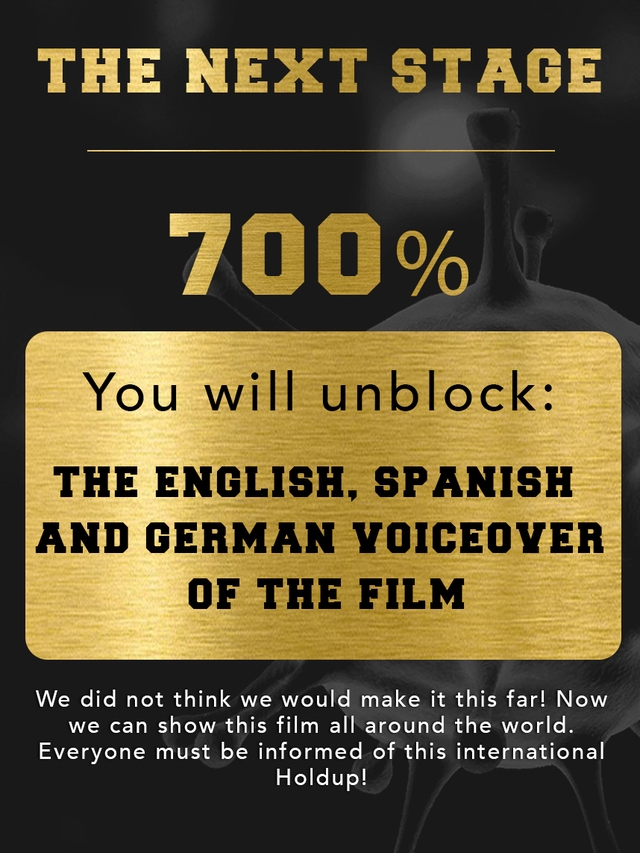 THE NEXT STAGE % You will unblock THE ENGLISH SPANISH AND GERMAN VOICEOVER OF THE FILM We did not think we would make it this far! Now we can show this film all around the world. Everyone must be informed of this international Holdup!