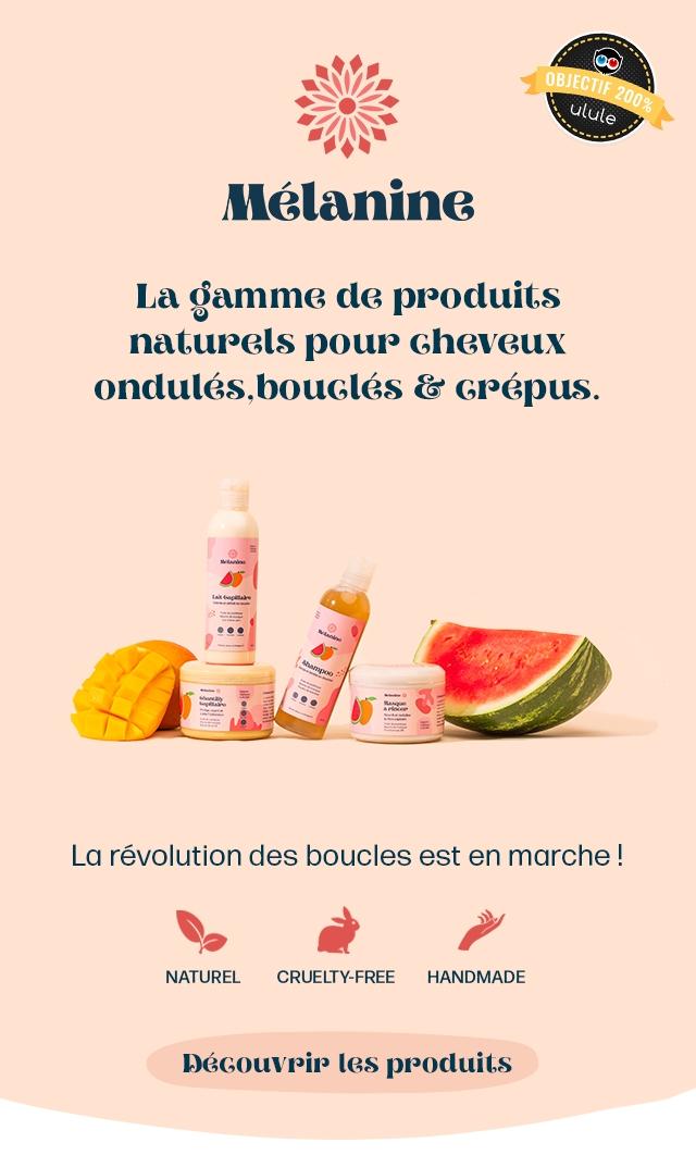 OBJECTIE ulule Melanine La gamme de produits naturels pour Gheveux ondules.bougles & Grepus. La revolution des boucles est en marche NATUREL CRUELTY-FREE HANDMADE les produits