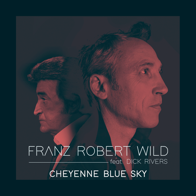 FRANZ ROBERT WILD feat. DICK RIVERS CHEYENNE BLUE SKY