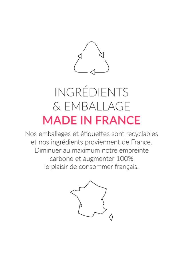 INGREDIENTS & MBALLAGE MADE IN FRANCE Nos emballages et etiquettes sont recyclables et nos ingredients proviennent de France. Diminuer au maximum notre empreinte carbone et augmenter 100% le plaisir de consommer francais.
