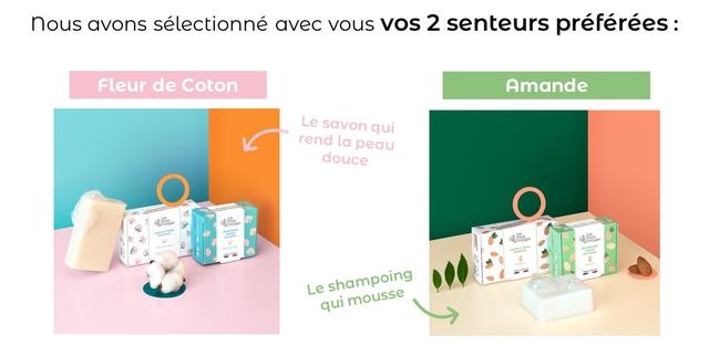 nous avons selectionne avec VOS 2 senteurs preferees: Fleur de Coton Amande Le savon qui V rend la peau douce Le