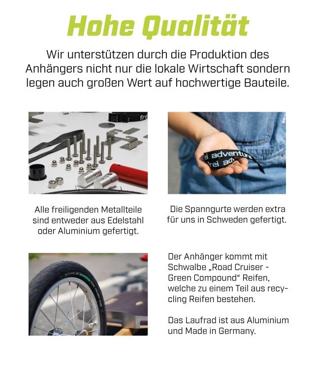 """Hohe Qualitat Wir unterstutzen durch die Produktion des Anhangers nicht nur die lokale Wirtschaft sondern legen auch groBen Wert auf hochwertige Bauteile Alle freiligenden Metallteile Die Spanngurte werden extra sind entweder aus Edelstahl fur uns in Schweden gefertigt. oder Aluminium gefertigt. Der Anhanger kommt mit Schwalbe Road Cruiser - Green Compound"""" Reifen, welche einem Tei aus recy- cling Reifen bestehen. Das Laufrad ist aus Aluminium und Made in Germany."""