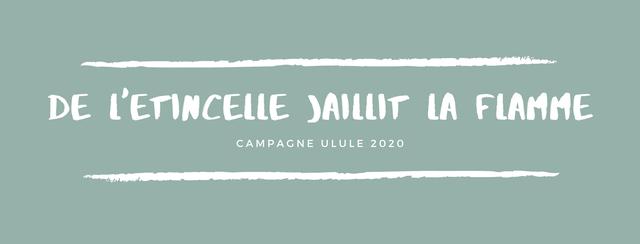 DE L'ETINCELLE )AILLIT LA FLAMME CAMPAGNE ULULE 2020