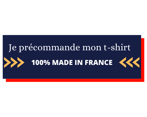 Je precommande mon t-shirt 100% MADE IN FRANCE <<<
