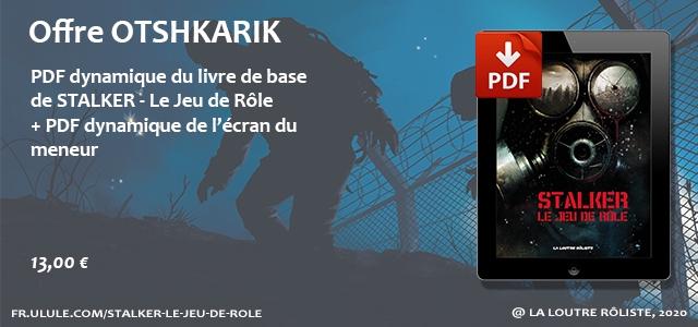 Offre OTSHKARIK PDF dynamique du livre de base PDF de STALKER Le Jeu de Role + PDF dynamique de P'ecran du meneur STALKER LE 13,00 FR.ULULE.COM/STALKER-LE-JEU-DE-ROLE LA LOUTRE ROLISTE, 2020