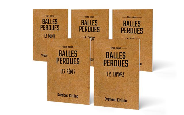 BALLES BALLES BALLES PERDUES PERDUES PERDUES LE DOUTE Hors-serit Hors-serie Svetl BALLES BALLES PERDUES Kir PERDUES LES REVES LES ESPOIRS Svetlono Kirilino Svetlono Kirilino