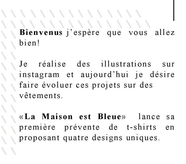 Bienvenus que vous allez bien! Je realise des illustrations sur instagram et aujourd'hui je desire faire evoluer ces projets sur des vetements. Maison est Bleue>> lance sa premiere prevente de t-shirts en proposant quatre designs uniques.