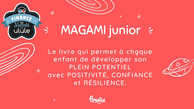 INANCE Succes ulule > MAGAMI junior Le livre qui permet a cheque enfant de developper son PLEIN POTENTIEL avec POSITIVITE CONFIANCE et RESILIENCE.