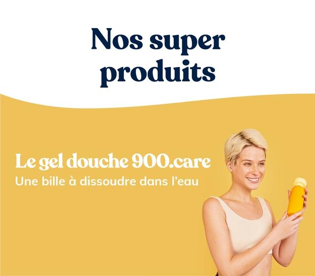 Nos super produits Legeldouche 900.care Une bille a dissoudre dans I'eau