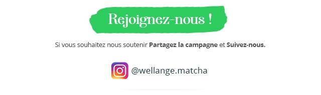 Rejoignez-nous Si vous souhaitez nous soutenir Partagez la campagne et Suivez-nous @wellange.matcha
