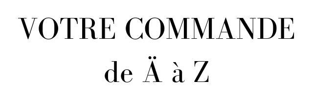VOTRE COMMANDE de A a Z I