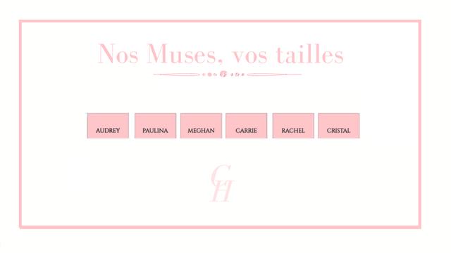 Nos Muses VOS tailles AUDREY PAULINA MEGHAN CARRIE RACHEL CRISTAL
