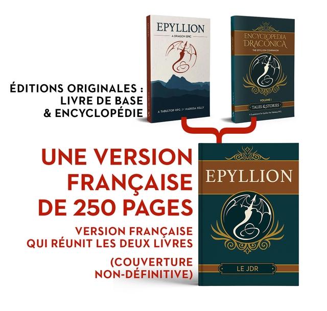 EPYLLION ADRAGON EPIC ENCYCLOPEDIA DRACONICA THE EPYLLION COMPANION EDITIONS ORIGINALES : LIVRE DE BASE VOLUMEI TALES OSTORIES & ENCYCLOPEDIE ATABLETOP RPG MARISSA KELLY UNE VERSION FRANCAISE EPYLLION DE 250 PAGES VERSION FRANCAISE QUI REUNIT LES DEUX LIVRES (COUVERTURE LE JDR NON-DEFINITIVE)