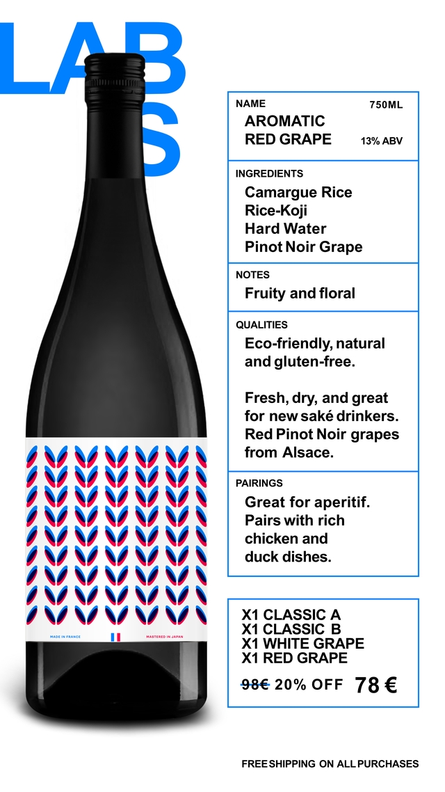 NAME 750ML AROMATIC RED GRAPE 13% ABV INGREDIENTS Camargue Rice Rice-Koji Hard Water Pinot Noir Grape NOTES Fruity and floral QUALITIES Eco-friendly, natural and gluten-free. Fresh, dry, and great for new sake drinkers. Red Pinot Noir grapes from Alsace. PAIRINGS Great for aperitif. Pairs with rich chicken and duck dishes. X1 CLASSIC A X1 CLASSIC B MADE IN FRANCE MASTERED IN JAPAN X1 WHITE GRAPE X1 RED GRAPE 98€ 20% OFF 78 € FREESHIPPING ON ALL PURCHASES