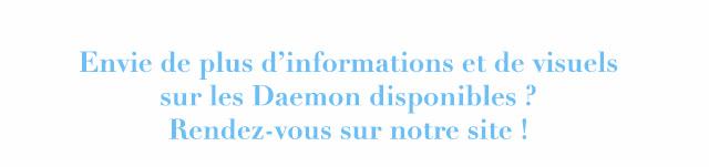 Envie de plus d'informations et de visuels sur les Daemon disponibles ? Rendez-yous sur notre site !