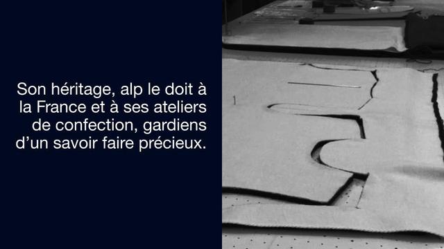 Son heritage, alp le doit a la France et a ses ateliers 1 de confection, gardiens d'un savoir faire precieux.