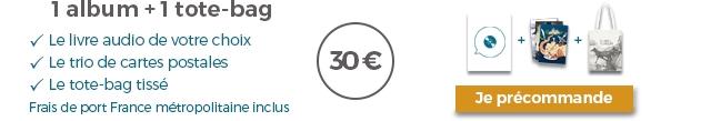 1 album + tote-bag Le livre audio de votre choix Le trio de cartes postales Le tote-bag tisse Frais de port France metropolitaine inclus Je precommande
