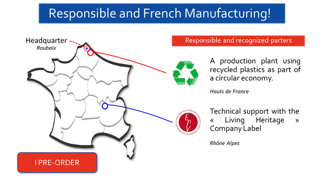 Responsible and French Manufacturing! Headquarter Responsible and recognized parters Roubaix A production plant using recycled plastics as part of a circular economy. Hauts de France SAVO Technica support with the Living Heritage Company Label PATRIN Rhone Alpes IPRE-ORDER