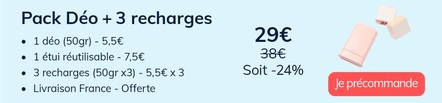 Pack Deo + 3 recharges 1 deo (50gr) 5,56 1 etui reutilisable - 7,56 3 recharges (50gr x3) - 3 Soit -24% Livraison France - Offerte Je precommande