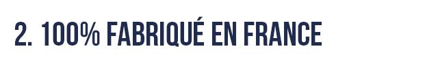 2. 100% FABRIQUE EN FRANCE