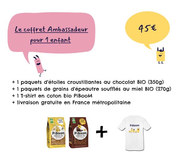 Le coffret Ambassadeur pour enfant LL L L + 1 paquets d'etoiles croustillantes chocolat BIO (350g) + 1 paquets de grains d'epeautre souffles miel BIO (270g) + 1 T-shirt en coton bio PiBooM + livraison gratuite en France metropolitaine PiBOOM PiBOOM PiBOOM CEREALES BIO CEREALES BIO