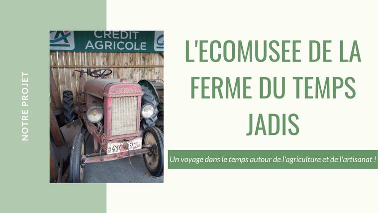 CREDIT AGRICOLE L'ECOMUSEE DELA FERME DU TEMPS JADIS Un voyage dans le temps autour de 'agriculture et de l'artisanat !