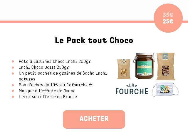 25€ Le Pack tout Choco Pate a tortiner Choco Inchi 200gr Inchi Choco 250gr Un petit sachet de de Sacha Inchi natures Bon d'achat de 10€ SUI lafourche.fr Masque a l'effigie de Joune FOURCHE - - offerte en France ACHETER
