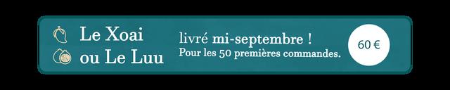 Le Xoai livre mi-septembre ! 60 E ou Le Luu Pour les 50 premieres commandes.