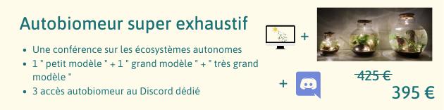 """Autobiomeur super exhaustif + Une conference sur les ecosystemes autonomes 1' petit modele """" + 1 """" grand modele + tres grand modele + .. 3 acces autobiomeur au Discord dedie 395 €"""