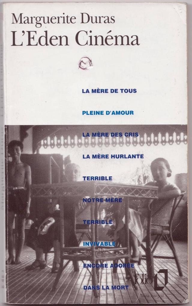 Marguerite Duras 'Eden Cinema LA MERE DE TOUS PLEINE D'AMOUR LA MERE DES CRIS LA MERE HURLANTE TERRIBLE NOTRE MERE TERRIBLE INVIVABLE ENCORE ADOREE DANS LA MORT Texte fotegral