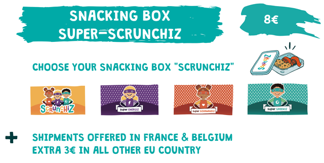 "SNACKING BOX 8E SUPER-SCRUNCHIZ CHOOSE YOUR SNACKING BOX ""SCRUNCHIZ"" super ENERGIZ super GREENIZ super GOURMANDIZ + SHIPMENTS OFFERED IN FRANCE & BELGIUM EXTRA IN ALL OTHER EU COUNTRY"