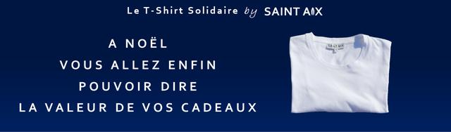 Le T-Shirt Solidaire by AIX A NOEL VOUS ALLEZ ENFIN POUVOIR DIRE LA VALEUR D E VOS CADEAUX