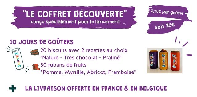 """""""LE COFFRET DECOUVERTE 2,50e par gouter congu specialement pour le lancement soit 256 10 JOURS DE GOUTERS 20 biscuits avec 2 recettes au choix """"Nature - Tres chocolat - Praline"""" - 50 rubans de fruits """"Pomme, Myrtille, Abricot, Framboise"""" + LA LIVRAISON OFFERTE EN FRANCE & EN BELGIQUE"""