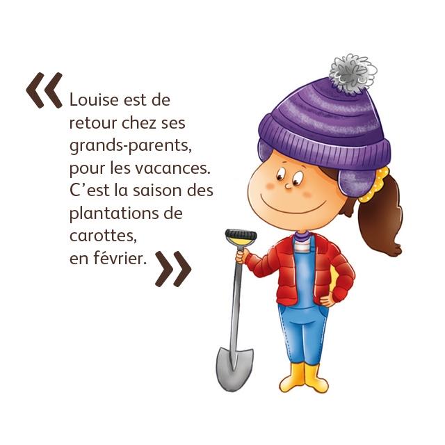 Louise est de retour chez ses grands-parents, pour les vacances. C'est la saison des plantations de carottes, en fevrier.