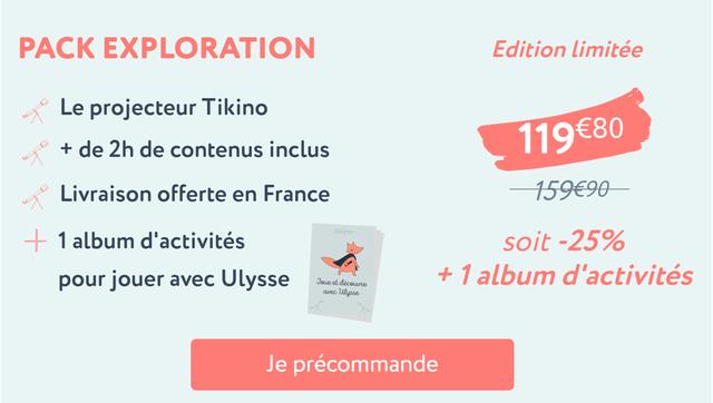 PACK EXPLORATION Edition limitee Le projecteur Tikino + de 2h de contenus inclus Livraison offerte en France tikino 1 album d'activites soit -25% pour jouer avec Ulysse et + 1 album d'activites Je precommande