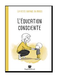 L'éducation consciente - La petite enfance en images