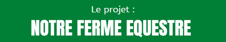 Le projet : NOTRE FERME EQUESTRE