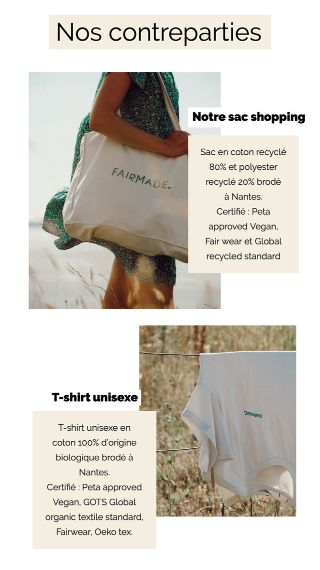 contreparties Notre sac shopping Sac en coton recycle 80% et polyester FAIRMADE recycle 20% brode a Nantes. Certifie I Peta approved Vegan Fair wear et Global recycled standard T-shirt unisexe T-shirt unisexe en coton 100% d'origine biologique brode a Nantes. Certifie Peta approved Vegan, GOTS Global organic textile standard, Fairwear, Oeko tex.
